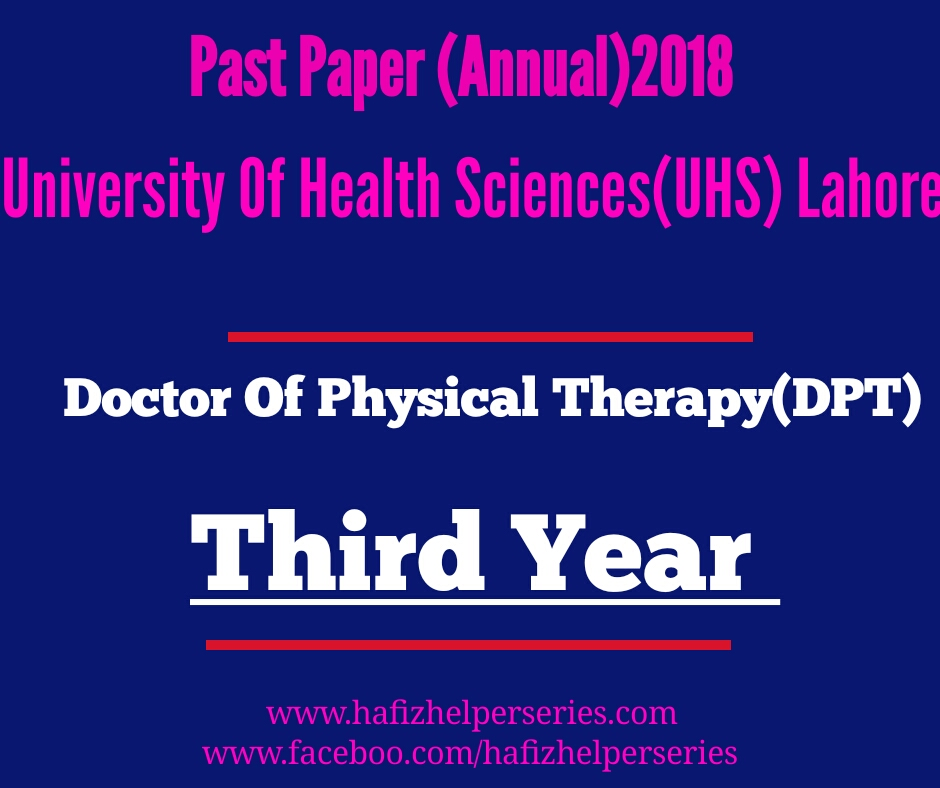 Past Paper (Third Year) Annual 2018 Doctor of Physical Therapy(DPT) University Of Health Sciences (UHS) Lahore