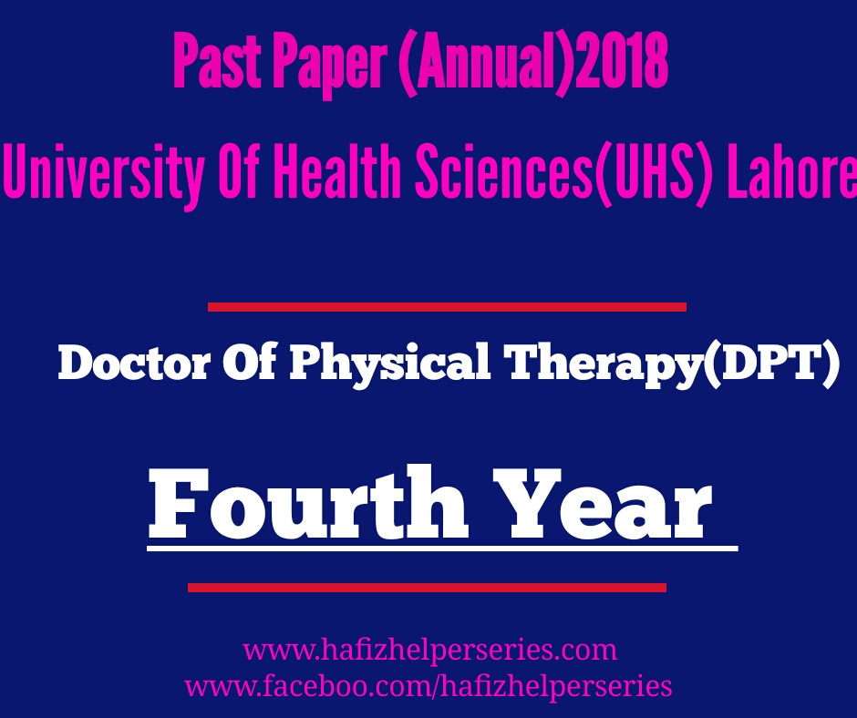 Past Paper (Fourth Year) Annual 2018 Doctor of Physical Therapy(DPT) University Of Health Sciences (UHS) Lahore