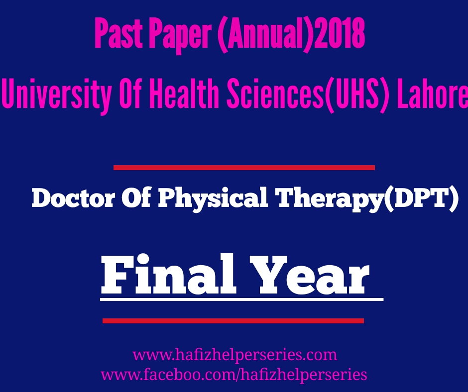 Past Paper (Final Year) Annual 2018 Doctor of Physical Therapy(DPT) University Of Health Sciences (UHS) Lahore