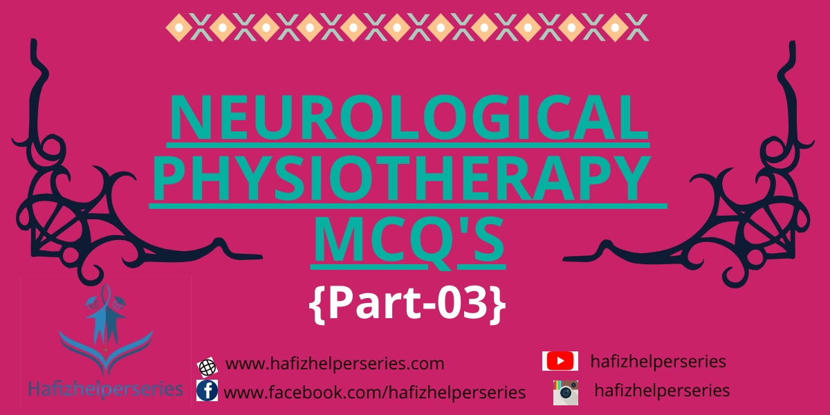 Neurological Physiotherapy MCQ's (Part# 03)